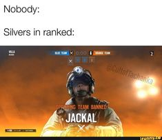 Nobody: Silvers in ranked: - iFunny :) Rainbow Six Siege Memes, Rainbow 6 Seige, Tom Clancy's Rainbow Six, Best Memes, Dankest Memes, Funny Memes, Video Game Memes, Video Games, Anime Meme Face