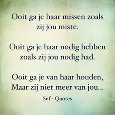 Ondertussen meegemaakt. Die ooit is in feite al verleden tijd.. Sef Quotes, Down Quotes, Donia, Qoutes About Love, Dutch Quotes, Smart Quotes, Father Quotes, Special Quotes, Texts