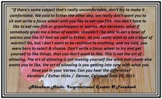 If there's some subject that's really uncomfortable, don't try to make it comfortable... Abraham-Hicks Quotes (AHQ3383)