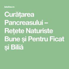 Curățarea Pancreasului – Rețete Naturiste Bune și Pentru Ficat și Biliă