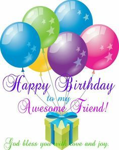 Best Birthday Quotes : Happy Birthday to my Awesome Friend! God bless you with love and joy. Happy Birthday Wishes Cards, Happy Birthday Friend, Happy Birthday Pictures, Birthday Blessings, Birthday Wishes Quotes, Birthday Sayings, Happy Birthdays, Birthday Memes, Sister Birthday