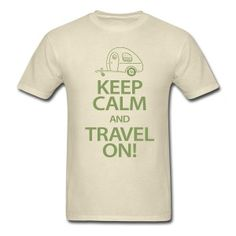 Keep Calm and Travel On, available on T-Shirts and Sweatshirts... #teardroptrailer #traveltrailer #camping