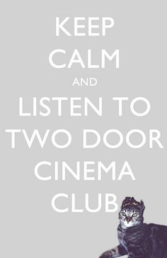 And listen to Two Door Cinema Club