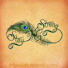 #peacock feather Stay Strong #tattoo idea #infinity