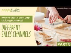 Part 5 : Sales Channels | How to Start Your Soap Making Business by Soapy Twist - YouTube