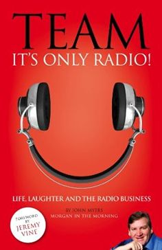 """Read """"Team, It's Only Radio!"""" by John Myers available from Rakuten Kobo. JOHN MYERS is the most influential man in British commercial radio since Marconi, according to broadcaster Jeremy Vine, . Radios, New Books, Laughter, Audiobooks, Author, Radio Stations, Conference, Britain, Free Apps"""