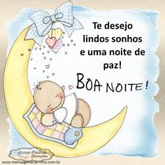 BOA NOITE Te desejo lindos sonhos e uma noite de paz!