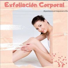 Exfoliación corporal. Al igual que el rostro, el cuerpo también debe ser exfoliado para eliminar células muertas. Blog, Body Scrub, Blogging