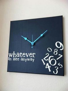 Ha, this is me. (I have this clock - note: add the words and paint the hands)