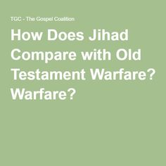 How Does Jihad Compare with Old Testament Warfare?