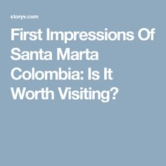 First Impressions Of Santa Marta Colombia: Is It Worth Visiting?