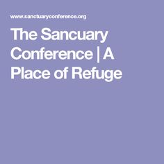 The Sancuary Conference | A Place of Refuge