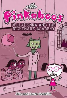 Juvenile Fiction: The Pinkaboos #2: Belladonna and the Nightmare Academy by Laura & Jake Gosselin