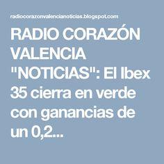 """RADIO CORAZÓN VALENCIA  """"NOTICIAS"""": El Ibex 35 cierra en verde con ganancias de un 0,2..."""