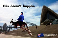 And lastly, this picture sums up everything you need to know about how crazy Australia really is. Yes, I know that the image itself specifically says that this doesn't happen, but you know what? That sounds somewhat defensive to me, and mighty suspicious. Until proven otherwise, I'm going to continue assuming that people do in fact ride kangaroos right past the Sydney Opera House–it's been working well for me so far.