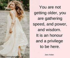 "What does aging well look like to you? I think it's summed up beautifully by Jann Arden - ""You are not getting older, you are gathering speed, and power, and wisdom. It is an honour and a privilege to be here. Words Quotes, Life Quotes, Wisdom Quotes, Sayings, Quotable Quotes, Qoutes, Chakra, Ageless Beauty, Wise Women"