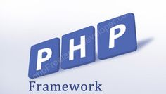 What to Consider When You Choose a PHP Framework - PHP Freelance Developer