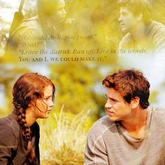 """Leave the district. Run off. Live in the woods. You and I, we could make it."" - Gale Hawthorne, #TheHungerGames"