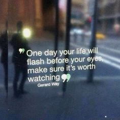 One day your life will flash before your eyes, make sure it's worth watching. Gerard Way quote Madison Beer, Grey's Anatomy, Gerard Way, My Chemical Romance, Travel Quotes, Your Life, Quote Of The Day, Wise Words, Positive Quotes