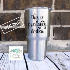 A personal favorite from my Etsy shop https://www.etsy.com/listing/508472175/this-is-probably-vodka-vinyl-decal-vodka
