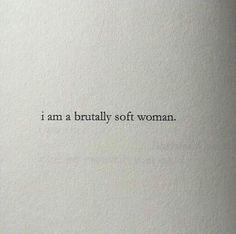 I am a brutally soft woman // Woman quotes.- I am a brutally soft woman // Woman quotes. Pretty Words, Beautiful Words, Mood Quotes, Life Quotes, Trust Quotes, Quirky Quotes, Peace Quotes, Sassy Quotes, Quotes Quotes