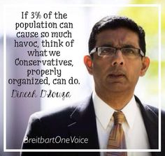 """""""If 3% of the population can cause so much havoc, think of what we Conservatives...could do!"""" @DineshDSouza"""