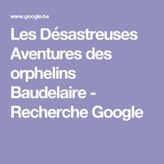 Les Désastreuses Aventures des orphelins Baudelaire - Recherche Google