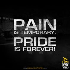 Pain is temporary. Pride is forever! #AreYouDedicated?