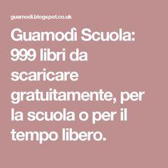 Guamodì Scuola: 999 libri da scaricare gratuitamente, per la scuola o per il tempo libero.