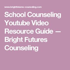 School Counseling Youtube Video Resource Guide — Bright Futures Counseling