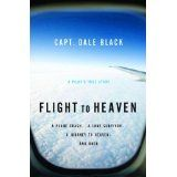 Flight to Heaven: A Plane Crash...A Lone Survivor...A Journey to Heaven--and Back (Paperback)By Dale Black