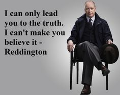"I can only lead you to the truth. I can't make you believe it - Raymond ""Ray"" Reddington the blacklist"