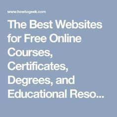 The Best Websites for Free Online Courses, Certificates, Degrees, and Educational Resources - Meilleurs Cours en Ligne Best Online Courses, Free Courses, Free College Courses Online, Free Classes Online, Best Online Colleges, Online Training Courses, Online Careers, Learn Online, Online Jobs
