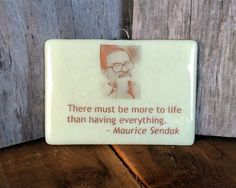 More to life...Maurice Sendak Quote Fused by SoulBeautifulGlass