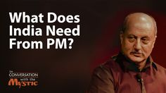 Anupam Kher seeks Sadhguru's answer on what role a Prime Minister should play in creating growth and change in India. Sadhguru looks at the unique nature of . Anupam Kher, Prime Minister, India, Change, Play, Nature, Unique, People, Goa India