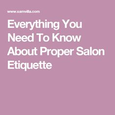 Everything You Need To Know About Proper Salon Etiquette
