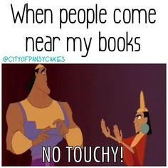 Especially when it comes to Harry Potter, Percy Jackson, Divergent, The Fault in our Stars, Kane Chronicles, Heroes of Olympus and All my Classics like Great Expectations, Call of the Wild, Little Women and Anne of Green Gables. You know what, just don't even breath in my books direction.