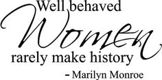 Marilyn Monroe Wall Decals: Well Behaved Women rarely make history. ............ Get Marilyn Monroe Wall Decals at Amazon from Wall Decals Quotes Store