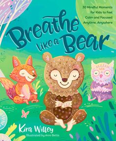 Read Breathe Like a Bear: 30 Mindful Moments for Kids to Feel Calm and Focu children book by Kira Willey . Breathe Like a Bear is a beautifully illustrated collection of mindfulness exercises designed to teach kids techniques Teaching Mindfulness, Mindfulness Books, Mindfulness For Kids, Mindfulness Activities, Mindfulness Exercises, Meditation Kids, Chico Yoga, Breathe, Self Regulation