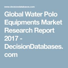 Global Water Polo Equipments Market Research Report 2017 - DecisionDatabases.com