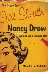 Girl Sleuth: Nancy Drew and the Women who Created her by Melanie Rehak  www.mainecrimewriters.com