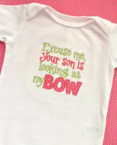 Baby Girl Onesie - Bodysuit - Embroidered Outfit - Baby Shower Gift - Excuse me your son is looking at my bow - Newborn - Infant - Toddler. $20.00, via Etsy.