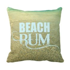A pillow for the self proclaimed BEACH BUM.