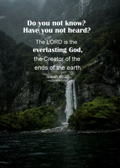 The LORD is the everlasting God, the Creator of the ends of the earth. (Isaiah 40:28) Isaiah 40 draws a picture of the caring nature of our God- Who is awesome in power, robed in majesty and splendor, Creator of the universe but One who seeks to...