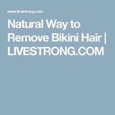 Natural Way to Remove Bikini Hair   LIVESTRONG.COM