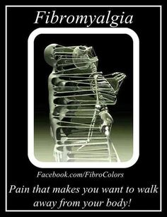fibromyalgia meme: pain that makes you want to walk away from your body.