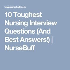 10 Toughest Nursing Interview Questions (And Best Answers!) | NurseBuff