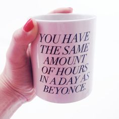 PREORDER!! - Coffee Mug - You have the same amount of hours in a day as Beyonce. - Inspirational quote on Etsy, $18.00