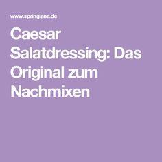 Caesar Salatdressing: Das Original zum Nachmixen