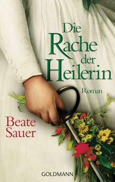Die Rache der Heilerin von Beate Sauer -  Eine junge Frau und ihr ergreifendes Schicksal - in einer der farbenprächtigsten Epochen Europas